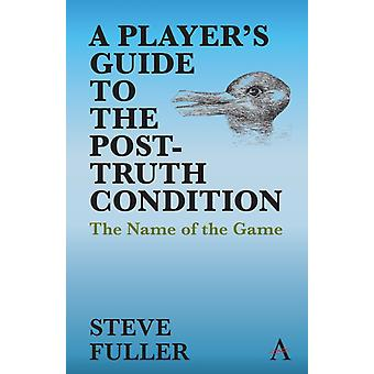 A Players Guide to the PostTruth Condition by Fuller & Steve
