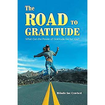 The Road to Gratitude - What Can The Power of Gratitude Do For You ? b