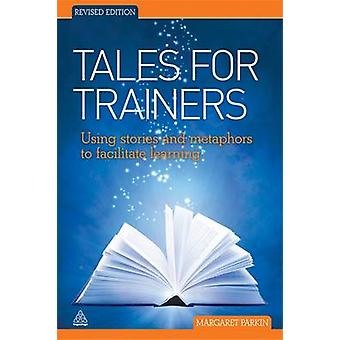 Tales for Trainers - Using Stories and Metaphors to Facilitate Learnin