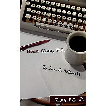 Noah Clue - P.I. by Jason C McDonald - 9781732368033 Book