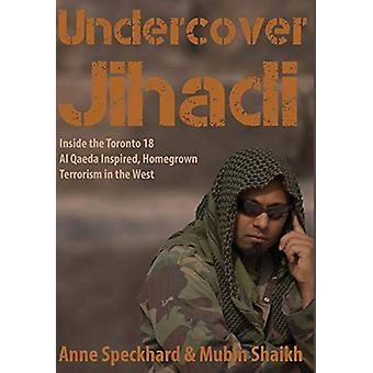 Undercover Jihadi - Inside the Toronto 18 - Al Qaeda Inspired - Homegr