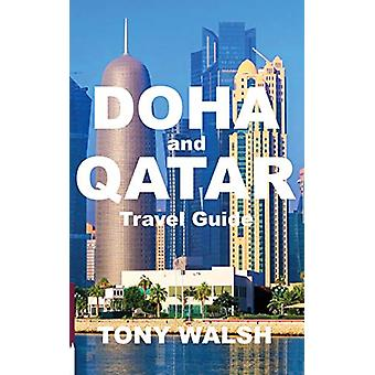 DOHA and QATAR Travel Guide by Tony Walsh - 9781999813581 Book