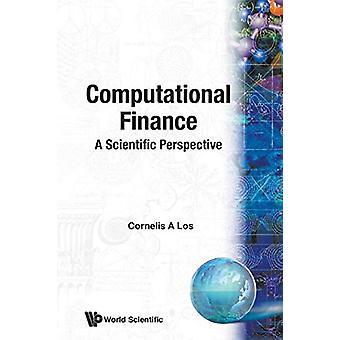 Computational Finance - A Scientific Perspective by Cornelis A. Los -