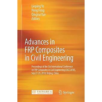 Advances in FRP Composites in Civil Engineering by Edited by Lieping Ye & Edited by Peng Feng & Edited by Qingrui Yue