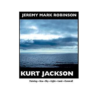 Kurt Jackson: Paintg-Sea-Sky-Light-Land-Cornwal (Painters)