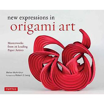 New Expressions in Origami Art - Masterworks from 25 Leading Paper Art