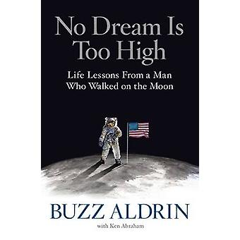 No Dream is Too High - Life Lessons from a Man Who Walked on the Moon
