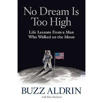 Aucun rêve n'est trop élevé - des leçons de vie d'un homme qui marchait sur la lune