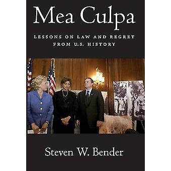 Mea Culpa - Lessons on Law and Regret from U.S. History by Steven W. B