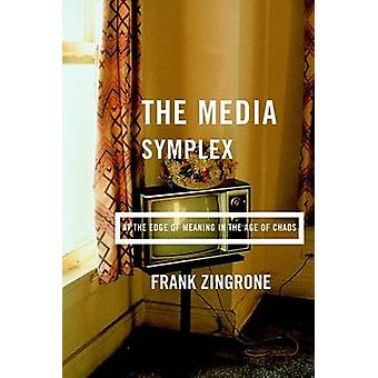 The Media Symplex - At the Edge of Meaning in the Age of Chaos by Fran