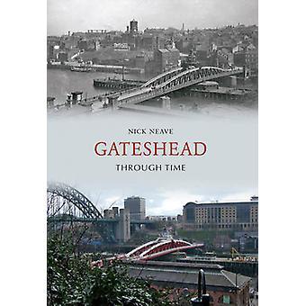 Gateshead Through Time by Nick Neave - 9781848682726 Book