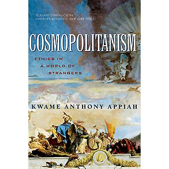 Cosmopolitanism - Ethics in a World of Strangers by Kwame Anthony Appi