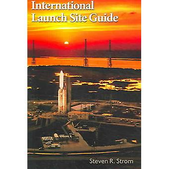 International Launch Site Guide (2nd Revised edition) by Steven R. St