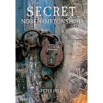 Secret Northamptonshire by Peter Hill - 9781848687202 Book