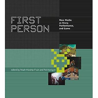 First Person  New Media as Story, Performance and  Game: New Media as Story, Performance and Game