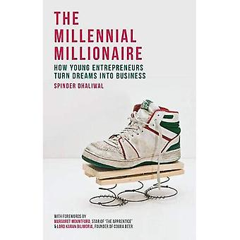 The Millennial Millionaire: How Young Entrepreneurs Turn Dreams into Business