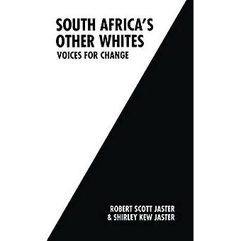 South Africas Other Whites  Voices for Change by Jaster & Robert Scott