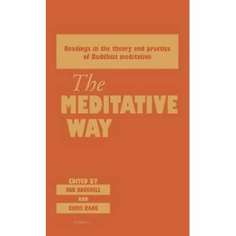 The Meditative Way Readings in the Theory and Practice of Buddhist Meditation by Bucknell & Rod
