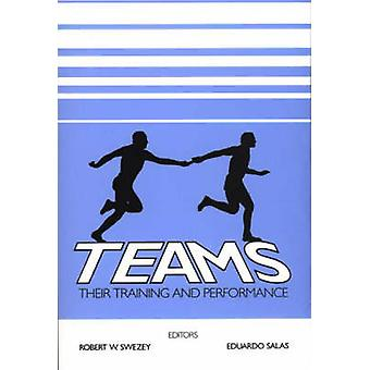 Teams Their Training and Performance by Swezey & Robert W.