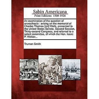 En undersøkelse av spørsmålet om anestesi ved minnesmerket Charles Thomas sic brønner presentert for USA Senatet andre økt Thirtysecond Kongressen og referert til en av Smith & Truman