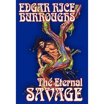 Die ewige Savage von Edgar Rice Burroughs Fiction Fantasy von Burroughs & Edgar Rice