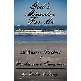 Gods Miracles For Me A Cancer PatientParkinsons Caregiver by Bellamy & Kathy