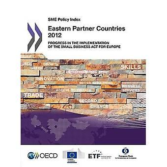 Sme Policy Index Eastern Partner Countries 2012 Progress in the Implementation of the Small Business ACT for Europe by Oecd