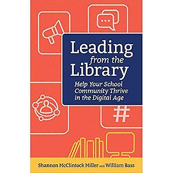 Leading from the Library: Help Your School Community Thrive in the Digital Age (Digital Age Librarian's Series)