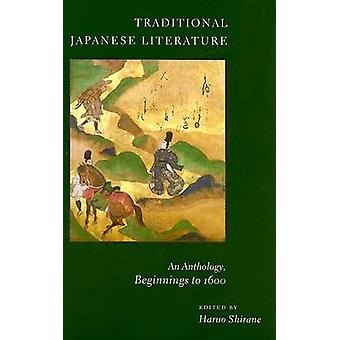 Traditional Japanese Literature - An Anthology - Beginnings to 1600 by