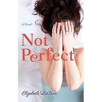 Not Perfect - A Novel by Elizabeth LaBan - 9781542049818 Book