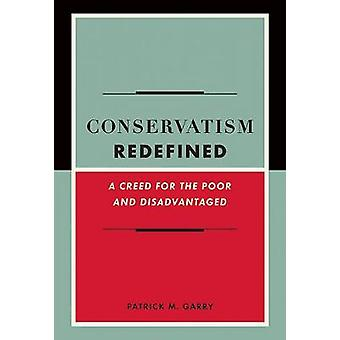 Conservatism Redefined - A Creed for the Poor and Disadvantaged by Pat