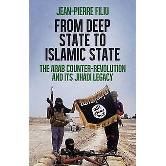 From Deep State to Islamic State - The Arab Counter-Revolution and its