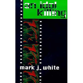 An Idol Killing by Mark J. White - 9781873176894 Book
