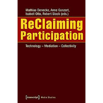 Reclaiming Participation - Technology - Mediation -- Collectivity by R