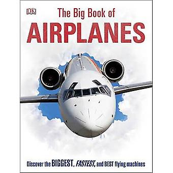 The Big Book of Airplanes by DK Publishing - DK - 9781465445070 Book