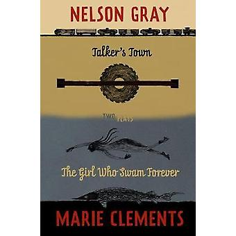 Talker's Town and the Girl Who Swam Forever by Marie Clements - 97817