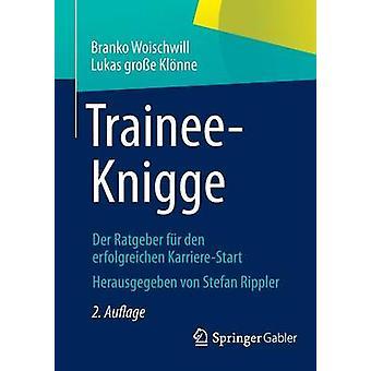 TraineeKnigge Der Ratgeber Fur Den Erfolgreichen KarriereStart by Woischwill & Branko