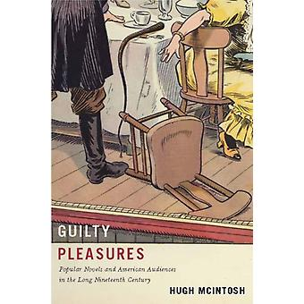 Guilty Pleasures Popular Novels and American Audiences in the Long Nineteenth Century par Hugh McIntosh