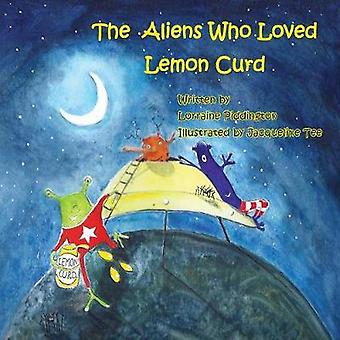 The Aliens Who Loved Lemon Curd by Piddington & Lorraine