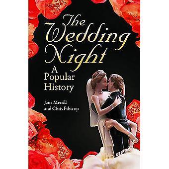 The Wedding Night - A Popular History by Jane Merrill - Chris Filstrup