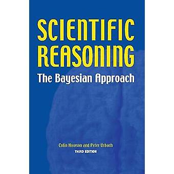 Scientific Reasoning The Bayesian Approach by Howson & Colin