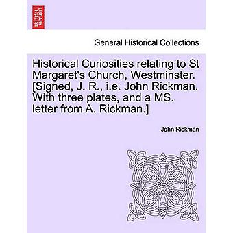 Historical Curiosities relating to St Margarets Church Westminster. Signed J. R. i.e. John Rickman. With three plates and a MS. letter from A. Rickman. by Rickman & John