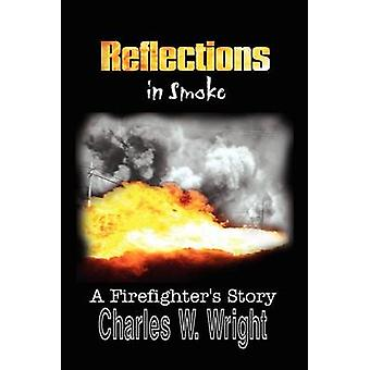 Reflections in Smoke  A Firefighters Story by Wright & Charles W.