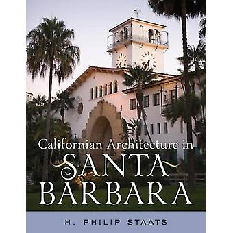 Californian Architecture in Santa Barbara di H. Philip Staats