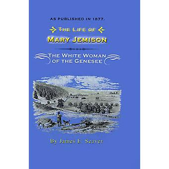 The Life of Mary Jemison DehHeWaMIS the White Woman of the Genesee by Seaver & James E.