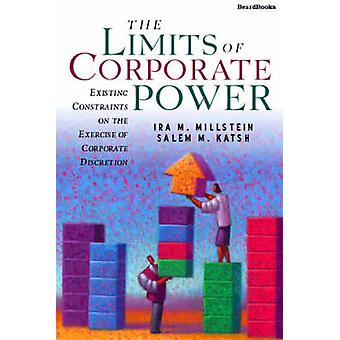 The Limits of Corporate Power  Existing Constraints on the Exercise of Corporate Discretion by Millstein & IRA M.