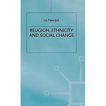 Religion Ethnicity and Social Change by Fawcett