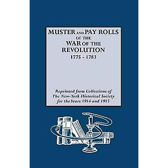 Muster and Pay Rolls of the War of the Revolution 17751783 by New York State