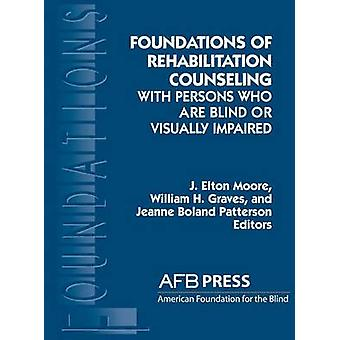 Foundations of Rehabilitation Counseling with Persons Who Are Blind or Visually Impaired by Moore & J. Elton