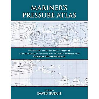 Mariners Pressure Atlas Worldwide Mean Sea Level Pressures and Standard Deviations for Weather Analysis and Tropical Storm Forecasting by Burch & David